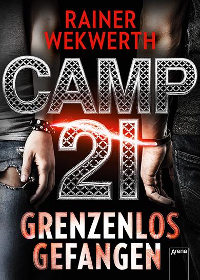 Camp 21 - Grenzenlos gefangen. Roman von Rainer Wekwerth, erschienen im Arena Verlag, 2017.
