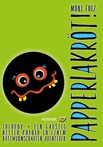"""Cover von Moni Folz' Roman """"Papperlakröt"""", erschienen im KUUUK Verlag, August 2017"""