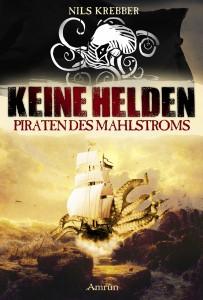 """Nils Krebbers Debütroman """"Keine Helden - Piraten des Mahlstroms"""" im Amrûn Verlag erschienen."""