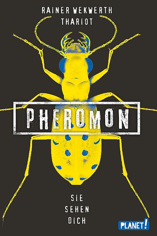 Pheromon 2- Sie sehen dich. Roman von Rainer Wekwerth und Thariot, erschienen 2018 bei Planet!