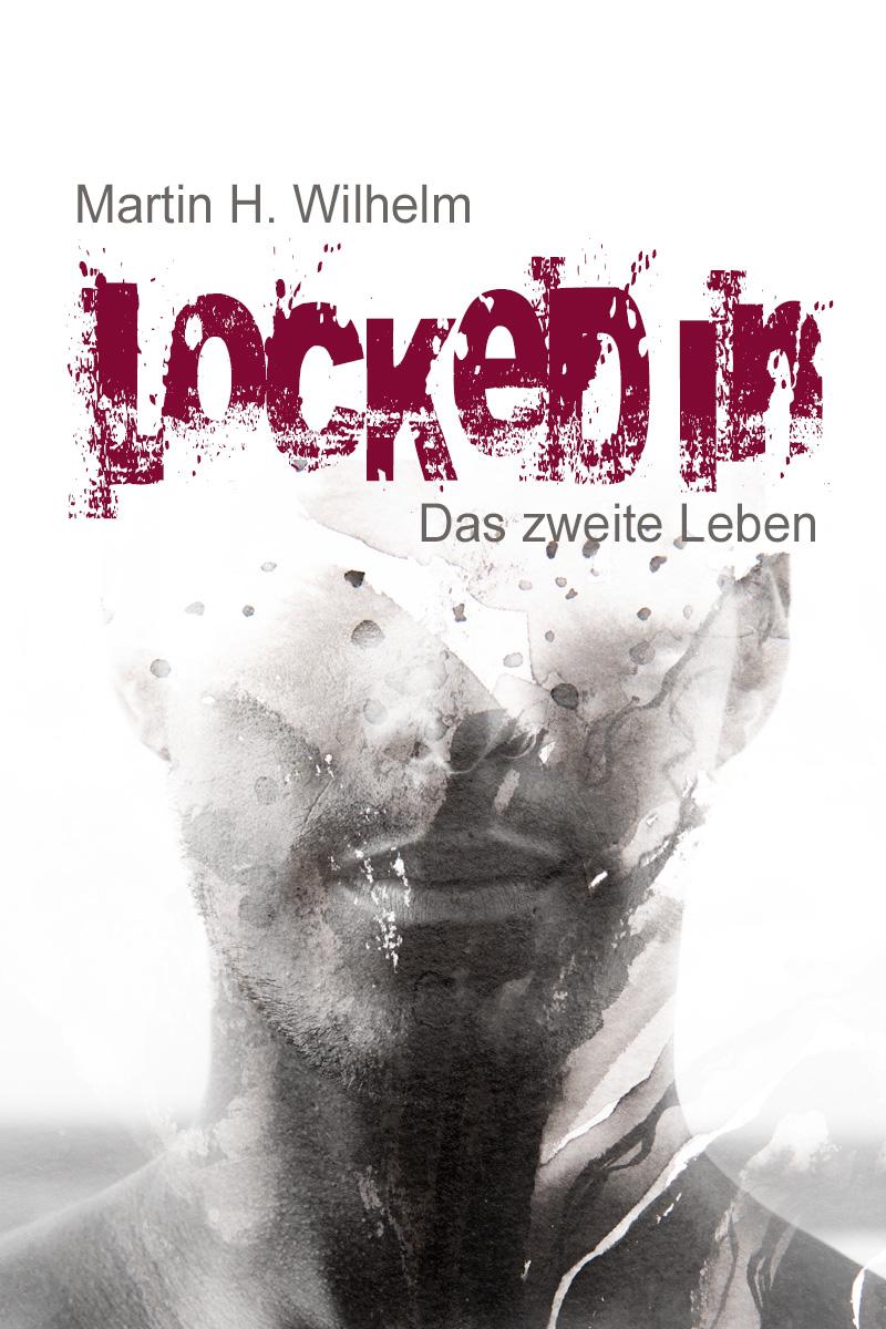 """Cover zu """"Locked In - Das zweite Leben"""" von Martin H. Wilhelm"""