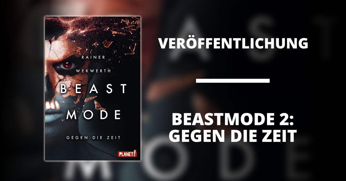 """Titelbild zur News über die Veröffentlichung von Rainer Wekwerths Roman """"Beastmode 2: Gegen die Zeit"""" bei PLANET! 2020"""