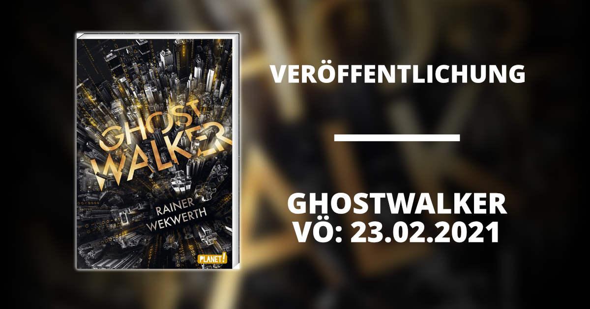 """Titelbild zur News über die Veröffentlichung von Rainer Wekwerths neuem Roman """"Ghostwalker"""" bei PLANET! 2021"""