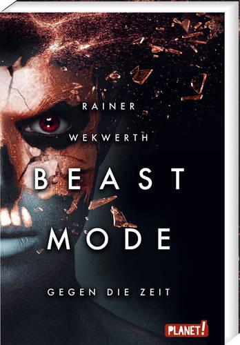 Beastmode: Gegen die Zeit. Der neue Roman von Rainer Wekwerth, erschienen bei PLANET!