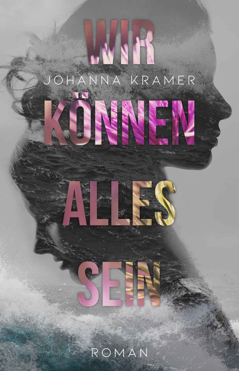 """Cover zu """"Wir können alles sein"""" von Johanna Kramer"""